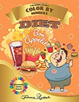 Diet, Bon appetit - Coloring Books Color by Numbers: Coloring book with numbers. Fat is beautiful! 10 top pictures to color, relax and have fun for the whole family. (Fat People)