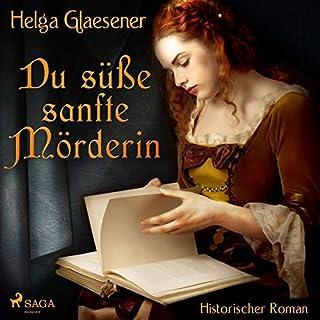 Du süße sanfte Mörderin                   Autor:                                                                                                                                 Helga Glaesener                               Sprecher:                                                                                                                                 Katinka Springborn                      Spieldauer: 13 Std. und 38 Min.     5 Bewertungen     Gesamt 4,8
