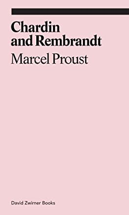 Chardin and Rembrandt: Marcel Proust
