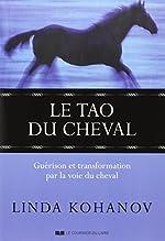 Le Tao du cheval - Guérison et transformation par la voie du cheval de Linda Kohanov