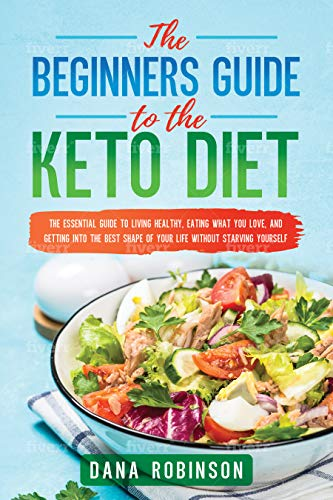 The Beginners Guide To The Keto Diet Easy To Follow Sample Meal Plan List Of Keto Friendly Foods You Can Eat Ebook Robinson Dana Amazon Co Uk Kindle Store