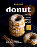 Foolproof Donut Recipes Featuring Many Flavors: The Best Ideas for Donut Lovers (English Edition)