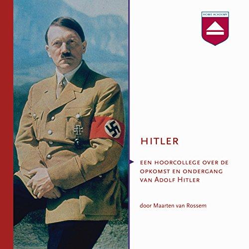 Hitler: Een hoorcollege over de opkomst en ondergang van Adolf Hitler cover art
