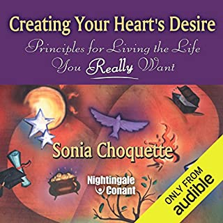 Creating Your Heart's Desire     Principles for Living the Life You Really Want              Written by:                                                                                                                                 Sonia Choquette                               Narrated by:                                                                                                                                 Sonia Choquette                      Length: 6 hrs and 18 mins     4 ratings     Overall 5.0
