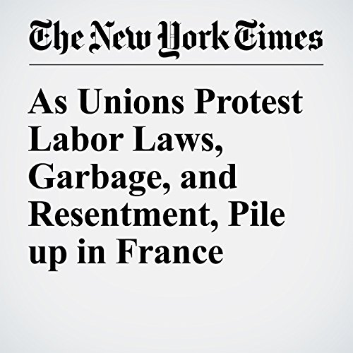 As Unions Protest Labor Laws, Garbage, and Resentment, Pile up in France cover art