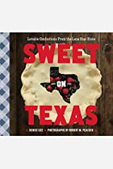 Sweet on Texas: Loveable Confections from the Lone Star State Kindle Edition