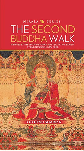 The Second Buddha Walk: Inspired by the Second Buddha: Master of Time Exhibit at Rubin Museum, New York (Nirala)