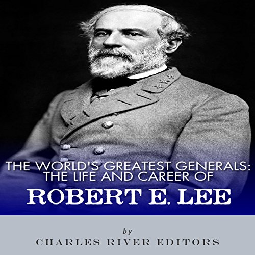 The World's Greatest Generals: The Life and Career of Robert E. Lee audiobook cover art