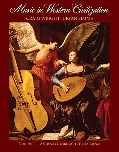 Music in Western Civilization, Vol. 1: Antiquity Through the Baroque