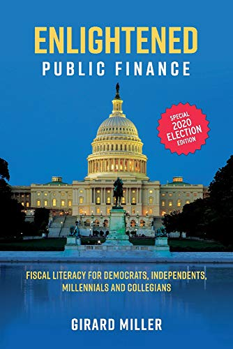 Compare Textbook Prices for Enlightened Public Finance: Fiscal Literacy for Democrats, Independents, Millennials and Collegians Annotated Edition ISBN 9781543979879 by Miller, Girard