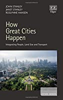 How Great Cities Happen: Integrating People, Land Use and Transport