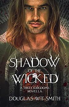 Shadow of the Wicked: A Three Kingdoms Novella (The Three Kingdoms) by [Douglas W.T. Smith]
