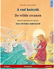 A vad hattyúk - De wilde zwanen (magyar - holland): Kétnyelvű gyermekkönyv Hans Christian Andersen meséje nyomán