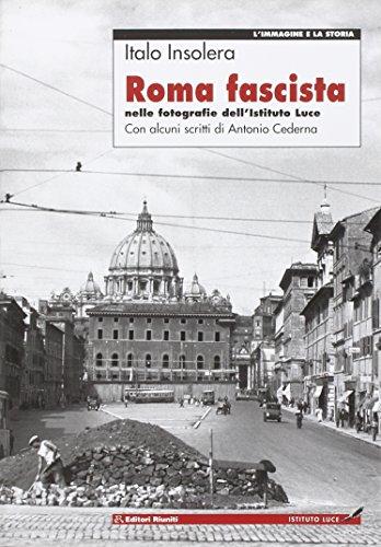 Roma fascista nelle fotografie dell'Istituto Luce