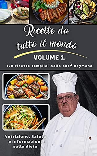 Ricette da tutto il mondo : Volume I dello chef Raymond (Italian Edition)