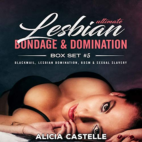 Ultimate Lesbian Bondage & Domination Box Set #5: Blackmail, Lesbian Domination, BDSM & Sexual Slavery audiobook cover art