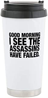 CafePress Good Morning I See The Assassins Have Failed Trave Stainless Steel Travel Mug, Insulated 16 oz. Coffee Tumbler