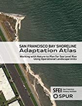 San Francisco Bay Shoreline Adaptation Atlas: Working with Nature to Plan for Sea Level Rise Using Operational Landscape Units