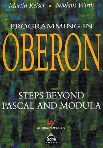 Programming in Oberon: Steps Beyond Pascal and Modula (ACM Press) by Martin Reiser (1992-06-01)