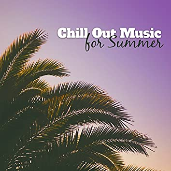Chill Out Music for Summer – Calming Waves, Summer Relaxation, Chill Out Vibes, Ibiza Calmness