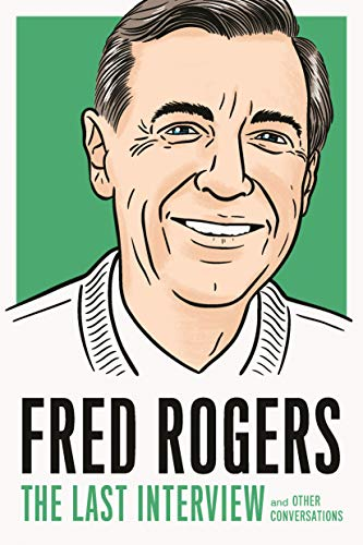 Amazon Com Fred Rogers The Last Interview And Other Conversations The Last Interview Series Ebook Rogers Fred Kindle Store