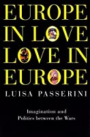 Europe in Love, Love in Europe: Imagination and Politics in Britain Between the Wars by Luisa Passerini(1998-12-01)