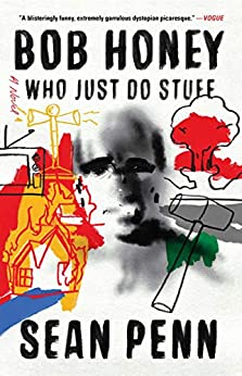Bob Honey Who Just Do Stuff: A Novel by [Sean Penn]