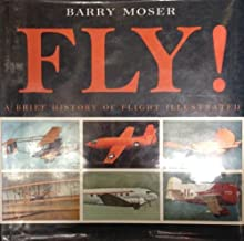 Fly!: A Brief History of Flight Illustrated