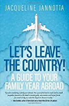 Let's Leave the Country!: A Guide to Your Family Year Abroad