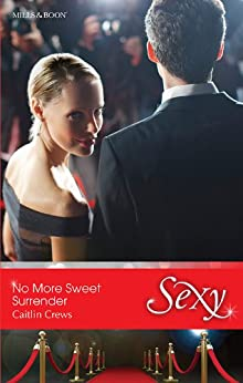 No More Sweet Surrender (Scandal in the Spotlight Book 4) by [Caitlin Crews]