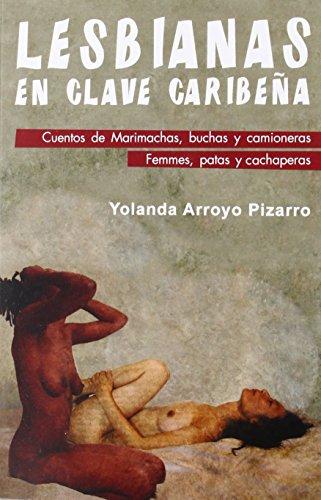 Lesbianas en clave caribeña: Cuentos de marimacha, buchas y camioneras. Femmes, patas y chaperas (Salir del armario) de Yolanda Arroyo Pizarro (22 nov 2012) Tapa blanda