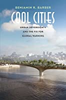 Cool Cities: Urban Sovereignty and the Fix for Global Warming