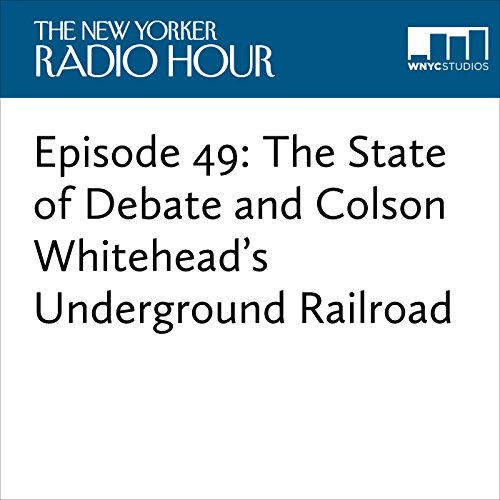 Episode 49: The State of Debate and Colson Whitehead's Underground Railroad audiobook cover art