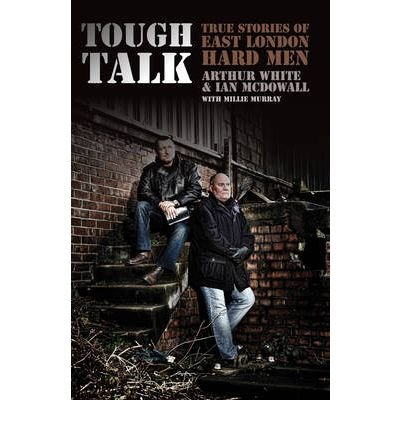 [(Tough Talk: True Stories of East London Hard Men)] [ By (author) Arthur White, By (author) Ian McDowall, By (author) Millie Murray ] [September, 2011]