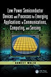 Low Power Semiconductor Devices and Processes for Emerging Applications in Communications,...