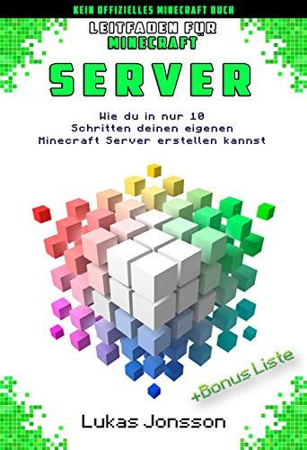 Leitfaden für Minecraft Server: Wie du in nur 10 Schritten deinen eigenen Minecraft Server erstellen kannst (Minecraft Server Ratgeber 1)