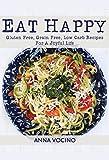 Eat Happy: Gluten Free, Grain Free, Low Carb Recipes For A Joyful Life (Eat Happy Too: 160+ New Gluten Free, Grain Free,...