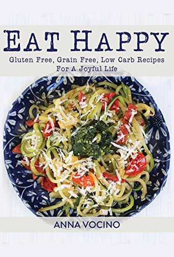 Eat Happy: Gluten Free, Grain Free, Low Carb Recipes For A Joyful Life (Eat Happy Too: 160+ New Gluten Free, Grain Free, Low Carb Recipes for a Joyful Life)