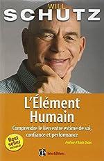 L'élément humain - - Comprendre le lien entre estime de soi, confiance et performance de William Schutz
