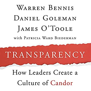 Transparency     How Leaders Create a Culture of Candor              By:                                                                                                                                 Warren Bennis,                                                                                        Daniel Goleman,                                                                                        James O'Toole                               Narrated by:                                                                                                                                 Jonathan Marosz                      Length: 3 hrs and 25 mins     45 ratings     Overall 3.8