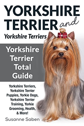 Yorkshire Terrier And Yorkshire Terriers Yorkshire Terrier Total Guide Yorkshire Terriers Yorkshire Terrier Puppies Yorkie Dogs Yorkshire Terrier Training Yorkie Grooming Health More Kindle Edition By Saben Susanne Crafts Hobbies