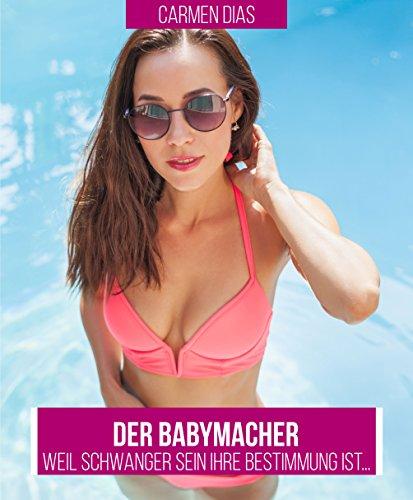 Der Babymacher: Weil es ihre Bestimmung ist schwanger zu werden (Heiße Schwängerungserotik ab 18 1)