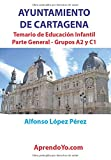 AYUNTAMIENTO DE CARTAGENA TEMARIO DE EDUCACIÓN INFANTIL PARTE GENERAL GRUPOS A2 Y C1: Aprendoyo.com