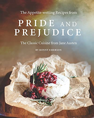 Compare Textbook Prices for The Appetite-wetting Recipes from Pride and Prejudice: The Classic Cuisine from Jane Austen  ISBN 9798740508788 by Emerson, Ronny
