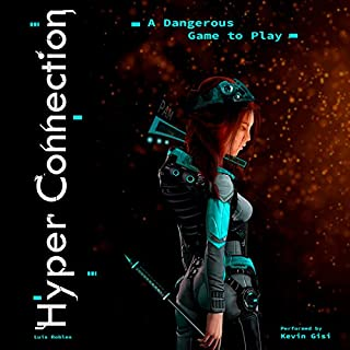 Hyper Connection: A Dangerous Game to Play                   By:                                                                                                                                 Luis Robles                               Narrated by:                                                                                                                                 Kevin Gisi                      Length: 3 hrs and 50 mins     4 ratings     Overall 4.3