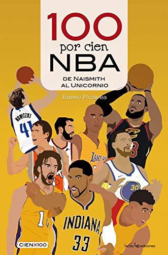 100 por cien NBA: De Naismith al Unicornio (Cien x 100 nº 31)