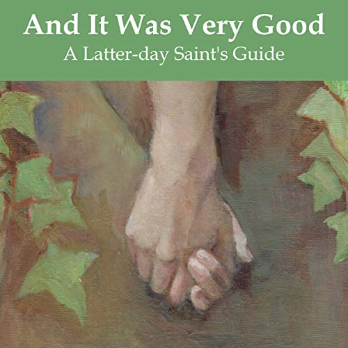 And It Was Very Good: A Latter-Day Saint's Guide to Lovemaking audiobook cover art