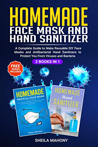 Homemade Face Mask and Hand Sanitizer: A Complete Guide to Make Reusable DIY Face Masks and Antibacterial Hand Sanitizers to Protect You From Viruses and Bacteria (2 Books in 1) (English Edition)