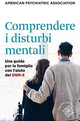 Comprendere i disturbi mentali. Una guida per la famiglia con l'aiuto del DSM-5