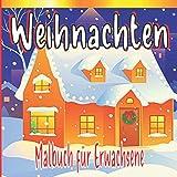 Weihnachten Malbuch Für Erwachsene: Erwachsenen Malbuch Weihnachten - Malbuch für Erwachsene Weihnachten im Winterzauber - Winter Malbuch Erwachsene, ... für Erwachsene (Zen Malbuch für Erwachsene)